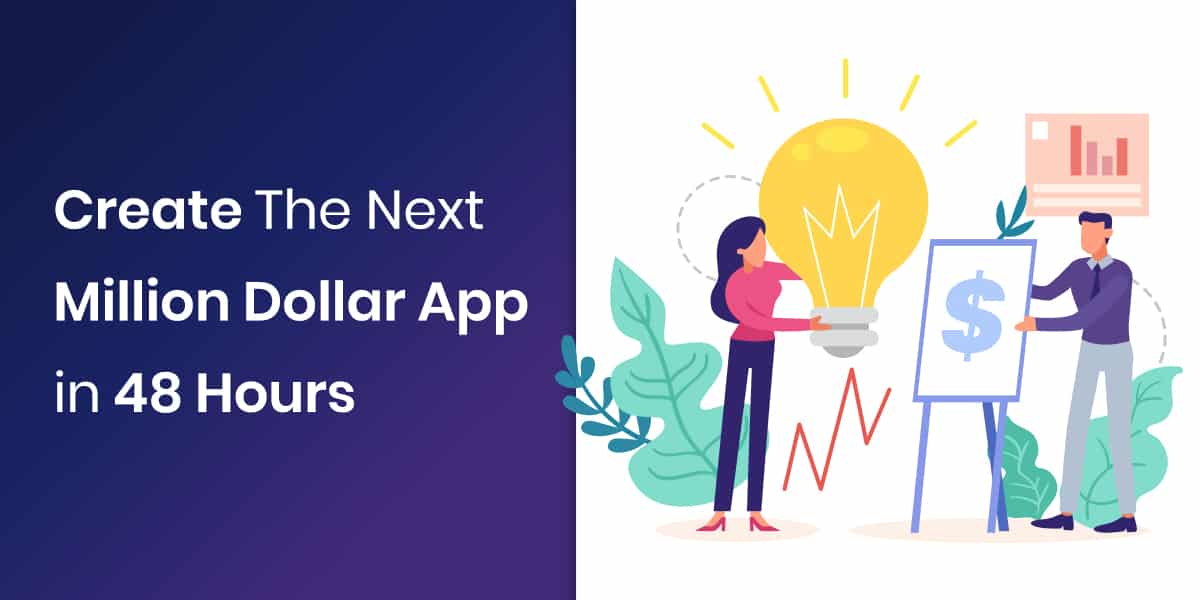 Create The Next Million Dollar App in 48 Hours