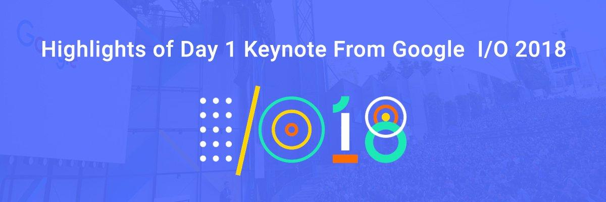 Highlights of Google I/O 2018 Keynote