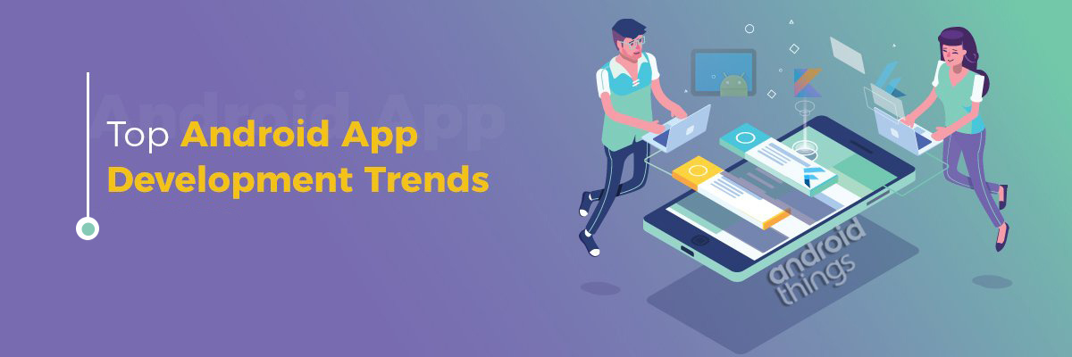 Top Android App Development Trends
