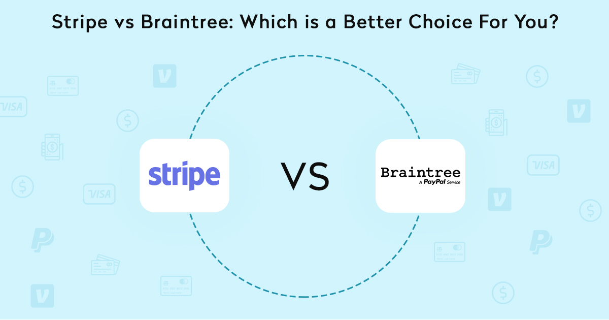 Stripe vs Braintree: Comparison of Payment Platforms